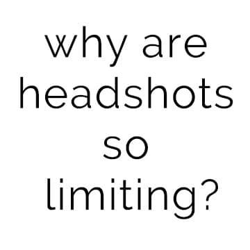 Headshots are so limiting