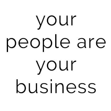 Your business is about your people